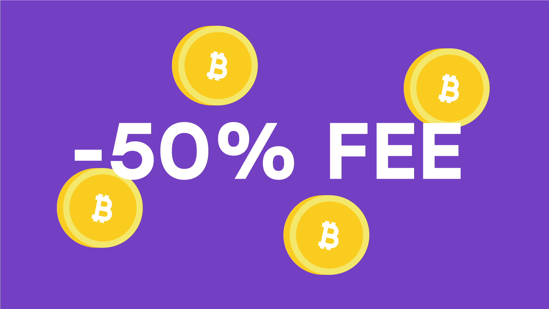Bitcoin is yours with a 50% discount on fees